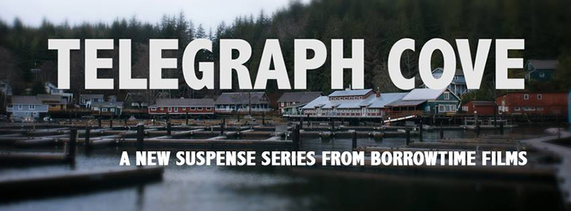 Telegraph Cove: A Miniseries based in Telegraph Cove on Vancouver Island, British Columbia, Canada