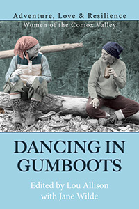Dancing in Gumboots, Edited by Lou Allison with Jane Wilde - Caitlin Press